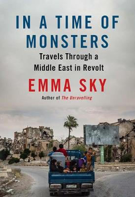 In a Time of Monsters: Travels Through a Middle East in Revolt (Paperback)