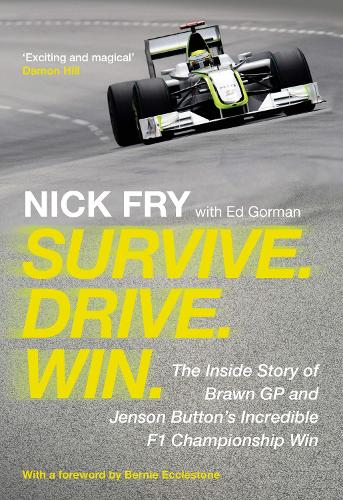 Survive. Drive. Win.: The Inside Story of Brawn GP and Jenson Button's Incredible F1 Championship Win (Hardback)