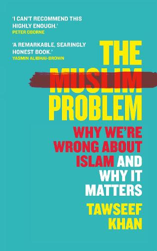 The Muslim Problem: Why We're Wrong About Islam and Why It Matters (Hardback)