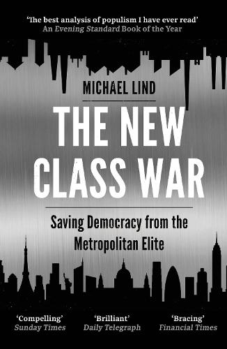 The New Class War: Saving Democracy from the Metropolitan Elite (Paperback)