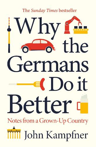 Why the Germans Do it Better by John Kampfner | Waterstones