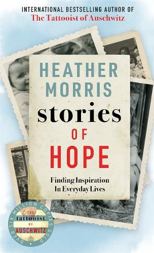 Stories of Hope: From the bestselling author of The Tattooist of Auschwitz (Hardback)