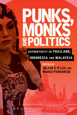Punks, Monks and Politics: Authenticity in Thailand, Indonesia and Malaysia (Hardback)