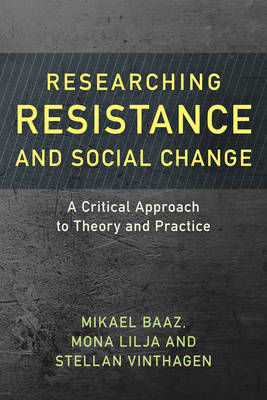 Researching Resistance and Social Change: A Critical Approach to Theory and Practice - Resistance Studies: Critical Engagements with Power and Social Change 1 (Paperback)