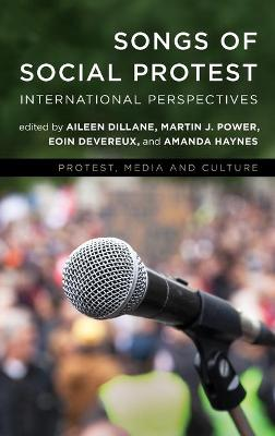 Songs of Social Protest: International Perspectives - Protest, Media and Culture (Hardback)