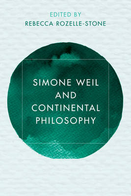 Simone Weil and Continental Philosophy - Reframing Continental Philosophy of Religion (Hardback)