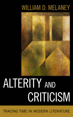 Alterity and Criticism: Tracing Time in Modern Literature (Hardback)
