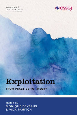Exploitation: From Practice to Theory - Studies in Social and Global Justice (Hardback)
