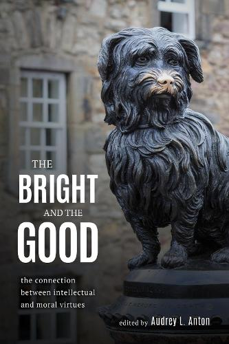 The Bright and the Good: The Connection between Intellectual and Moral Virtues (Hardback)