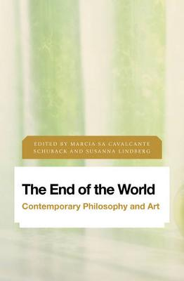 The End of the World: Contemporary Philosophy and Art - Future Perfect: Images of the Time to Come in Philosophy, Politics and Cultural Studies (Hardback)