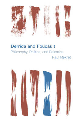 Derrida and Foucault: Philosophy, Politics, and Polemics - Reframing the Boundaries: Thinking the Political (Hardback)