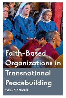 Faith-Based Organizations in Transnational Peacebuilding - Critical Perspectives on Religion in International Politics (Paperback)