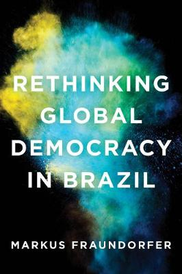 Rethinking Global Democracy in Brazil (Hardback)