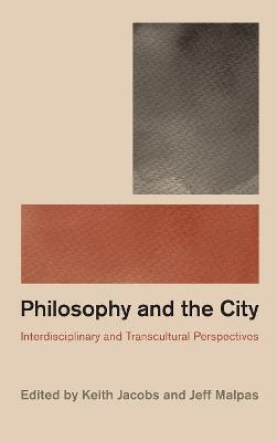 Philosophy and the City: Interdisciplinary and Transcultural Perspectives (Hardback)