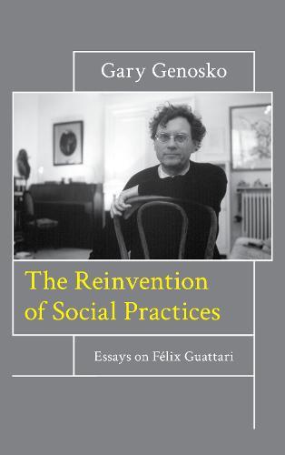 The Reinvention of Social Practices: Essays on Felix Guattari (Hardback)