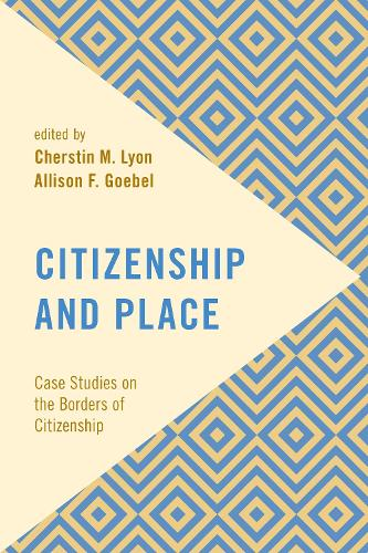 Citizenship and Place: Case Studies on the Borders of Citizenship - Frontiers of the Political: Doing International Politics (Hardback)