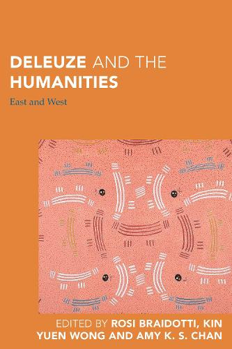 Deleuze and the Humanities: East and West - Continental Philosophy in Austral-Asia (Hardback)