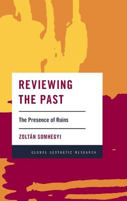 Reviewing the Past: The Presence of Ruins - Global Aesthetic Research (Hardback)