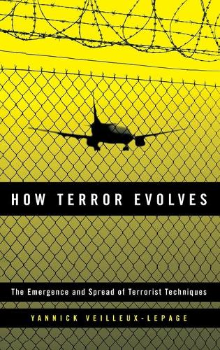 How Terror Evolves: The Emergence and Spread of Terrorist Techniques (Hardback)