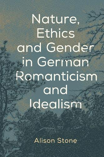 Nature, Ethics and Gender in German Romanticism and Idealism (Hardback)