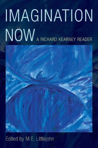 Imagination Now: A Richard Kearney Reader (Paperback)