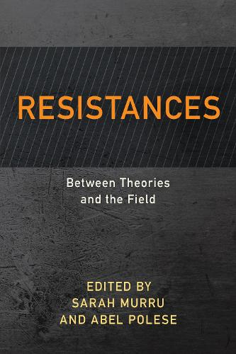 Resistances: Between Theories and the Field - Resistance Studies: Critical Engagements with Power and Social Change (Paperback)