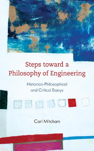 Steps toward a Philosophy of Engineering: Historico-Philosophical and Critical Essays (Paperback)