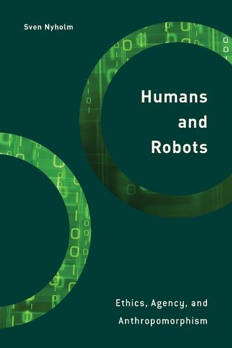 Humans and Robots: Ethics, Agency, and Anthropomorphism - Philosophy, Technology and Society (Paperback)