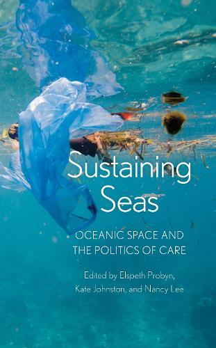Sustaining Seas: Oceanic Space and the Politics of Care (Hardback)