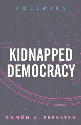 Kidnapped Democracy - Polemics (Paperback)