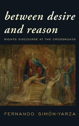 Between Desire and Reason: Rights Discourse at the Crossroads (Hardback)