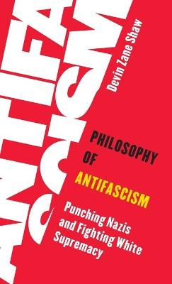 Philosophy of Antifascism: Punching Nazis and Fighting White Supremacy - Living Existentialism (Hardback)