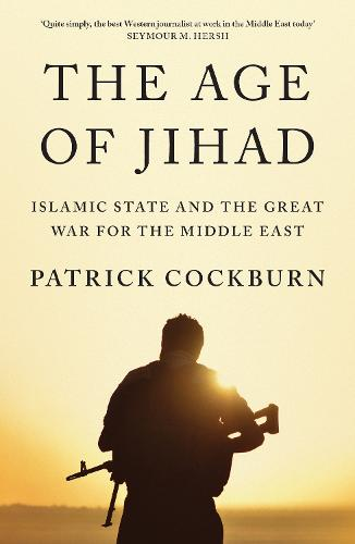 The Age of Jihad: Islamic State and the Great War for the Middle East (Paperback)