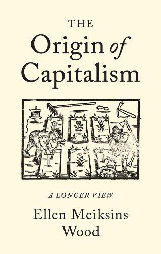The Origin of Capitalism: A Longer View (Paperback)