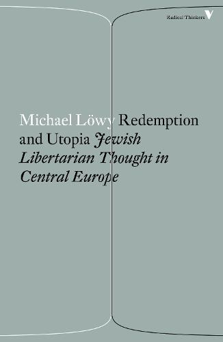 Redemption and Utopia: Jewish Libertarian Thought in Central Europe - Radical Thinkers (Paperback)