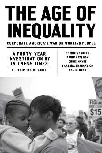 The Age of Inequality: Corporate America's War on Working People (Paperback)