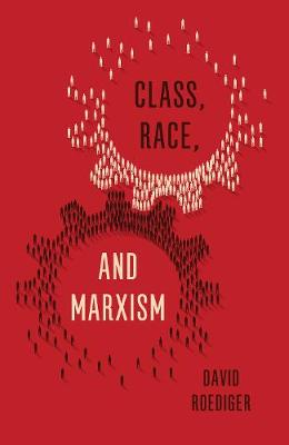 Class, Race, and Marxism (Paperback)