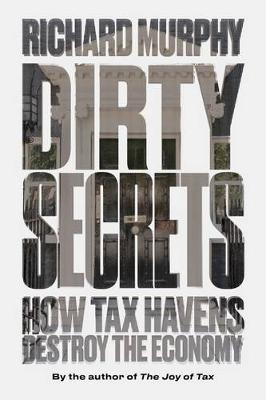 Dirty Secrets: How Tax Havens Destroy the Economy (Paperback)