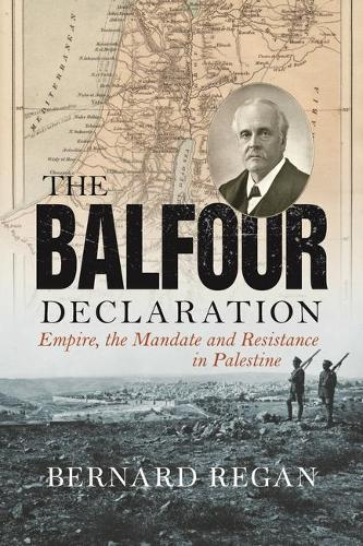 The Balfour Declaration: Empire, the Mandate and Resistance in Palestine (Paperback)