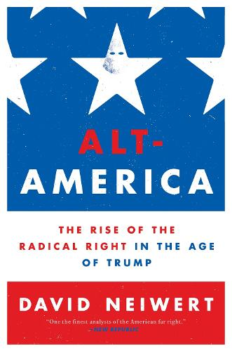 Alt-America: The Rise of the Radical Right in the Age of Trump (Paperback)