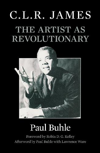 C.L.R. James: The Artist as Revolutionary (Paperback)