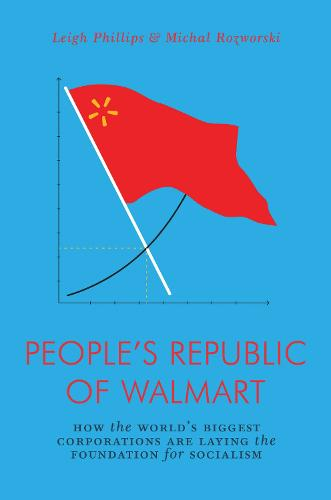 People's Republic of Walmart: How the World's Biggest Corporations are Laying the Foundation for Socialism (Paperback)