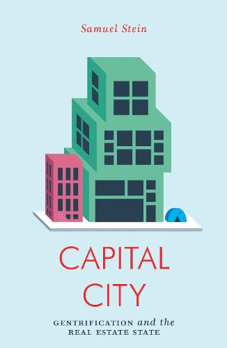 Capital City: Gentrification and the Real Estate State (Paperback)
