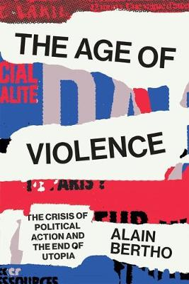 The Age of Violence: The Crisis of Political Action and the End of Utopia (Paperback)