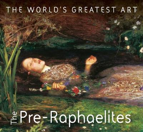 The Pre-Raphaelites - The World's Greatest Art (Paperback)