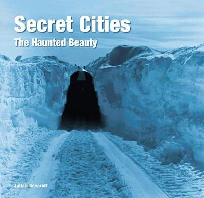 Secret Cities: The Haunted Beauty - Abandoned Places (Hardback)