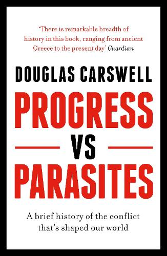 Progress Vs Parasites: A Brief History of the Conflict that's Shaped our World (Paperback)