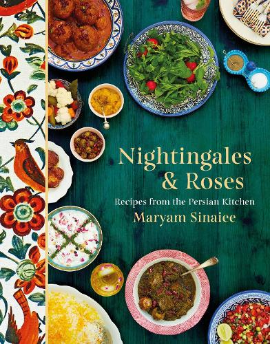 Nightingales and Roses: Recipes from the Persian Kitchen (Hardback)