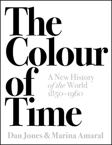 The Colour of Time: A New History of the World, 1850-1960 (Hardback)