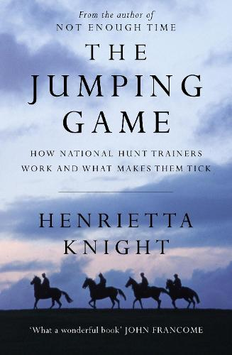 The Jumping Game: How National Hunt Trainers Work and What Makes Them Tick (Hardback)